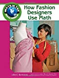 img - for How Fashion Designers Use Math (Math in the Real World) book / textbook / text book