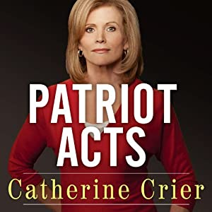 Patriot Acts: What Americans Must Do to Save the Republic | [Catherine Crier]