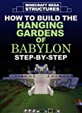 Minecraft Mega Structures: How to Build the Hanging Gardens of Babylon Step-by-Step