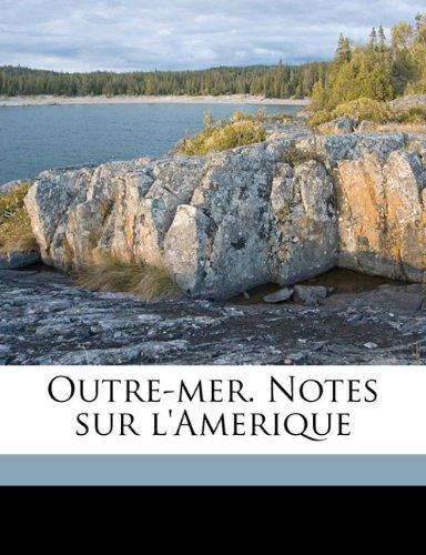 Outre-mer. Notes sur l'Amerique Volume 1
