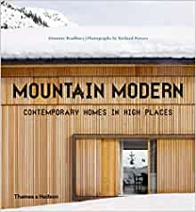 Mountain Modern Contemporary Homes In High Places Dominic Bradbury Richard Powers