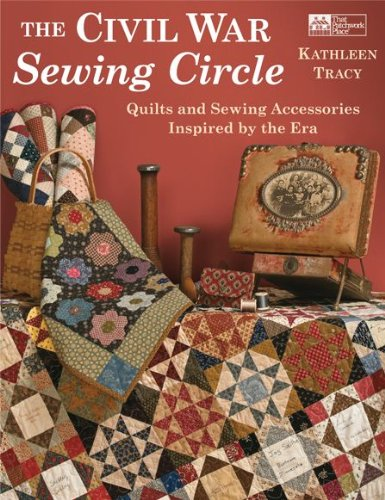 Civil War Sewing Circle, The: Quilts and Sewing Accessories Inspired by the Era