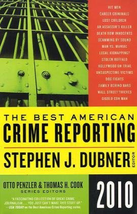 The Best American Crime Reporting, edited by Stephen J. Dubner, Otto Penzler, and Thomas H. Cook