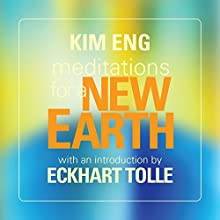 Meditations for a New Earth  by Kim Eng, Eckhart Tolle Narrated by Kim Eng, Eckhart Tolle