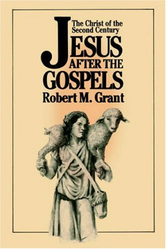 Jesus after the Gospels: The Christ of the Second Century: Robert M. Grant: 9780664221881: Amazon.com: Books