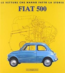 Fiat 500 (Le Vetture Che Hanno Fatto La Storia)