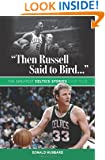 """""""Then Russell Said to Bird..."""": The Greatest Celtics Stories Ever Told"""