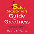 The Sales Manager's Guide to Greatness: 10 Essential Strategies for Leading Your Team to the Top Hörbuch von Kevin F. Davis Gesprochen von: Derek Shetterly