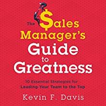 The Sales Manager's Guide to Greatness: 10 Essential Strategies for Leading Your Team to the Top Audiobook by Kevin F. Davis Narrated by Derek Shetterly