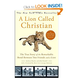 A Lion Called Christian: The True Story of the Remarkable Bond Between Two Friends and a Lion John Rendall and George Adamson