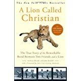 A Lion Called Christian: The True Story of the Remarkable Bond Between Two Friends and a Lion ~ Anthony Bourke