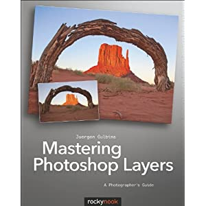 Mastering Photoshop Layers: A Photographer's Guide Juergen Gulbins