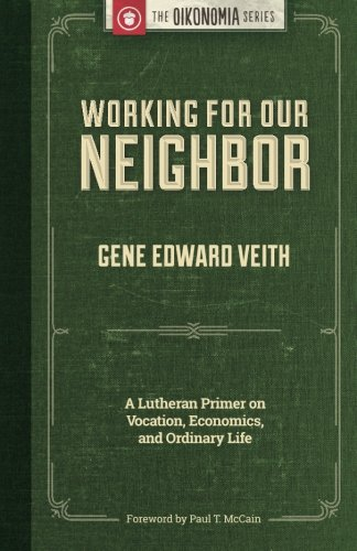 Working for Our Neighbor: A Lutheran Primer on Vocation, Economics, and Ordinary Life