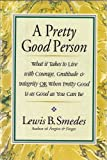 A Pretty Good Person: What It Takes to Live With Courage, Gratitude, and Integrity or Pretty Good Is Good Enough (0060674105) by Smedes, Lewis B.