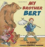 My Brother Bert (0374399824) by Hughes, Ted