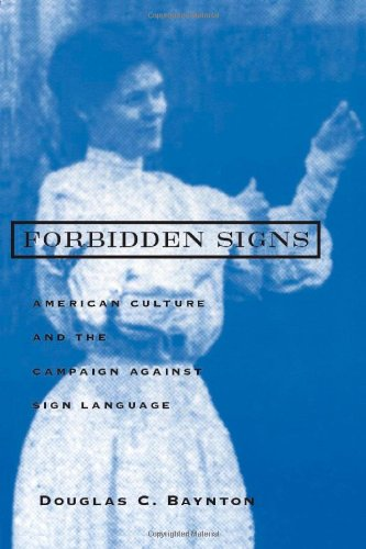 Forbidden Signs: American Culture and the Campaign Against Sign Language. Douglas C. Baynton. Books on Deaf Culture and Community, Deaf World, Oralism vs. Sign Language, American Sign Language