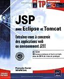 echange, troc François-Xavier Sennesal - JSP avec Eclipse et Tomcat - Entrainez-vous à concevoir des applications web en environnement J2EE