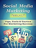 SOCIAL MEDIA MARKETING TOOLKIT: Social Media Marketing Tips, Tools & Tactics: (Includes Twitter, Pinterest, Google+, Linke...