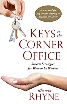 Keys To The Corner Office: Success Strategies For Women By Women