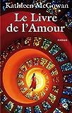 echange, troc Kathleen McGowan - Le Livre de l'Amour : Marie Madeleine, livre 2
