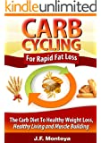 Carb Cycling For Rapid Fat Loss: The Carb Diet To Healthy Weight Loss, Healthy Living and Muscle Building