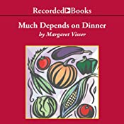 Much Depends on Dinner: The Extraordinary History and Mythology, Allure and Obsessions, Perils and Taboos of an Ordinary Meal | [Margaret Visser]