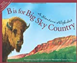B is for Big Sky Country: A Montana Alphabet (Discover America State by State) (1585360988) by Sneed B. Collard III