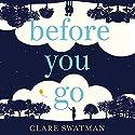 Before You Go Hörbuch von Clare Swatman Gesprochen von: Vinette Robinson