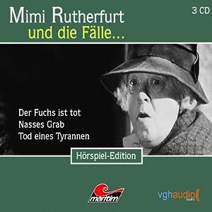 Mimi Rutherfurt und die Fälle...Der Fuchs ist tot, Nasses Grab, Tod eines Tyrannen Hörspiel