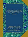 img - for A History of the Parish of Trinity Church in the City of New York, Volume 4 book / textbook / text book