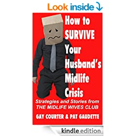 How to Survive Your Husband's Midlife Crisis: Strategies and Stories from The Midlife Wives Club