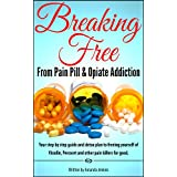 Self Help: Breaking Free from Pain Pill & Opiate Addiction- Psychology Book w/ Prescription & Natural Herbal Remedies...