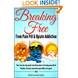 Self Help: Breaking Free from Pain Pill & Opiate Addiction-Vicodin, Percocet, Oxycontin & Prescription Pain Killers-Inspirationa...