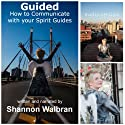 Guided!: How to Communicate with Your Spirit Guides (       UNABRIDGED) by Shannon Walbran Narrated by Shannon Walbran