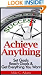 Achieve Anything : Set Goals, Reach G...
