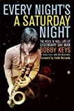 img - for Every Night's a Saturday Night: The Rock 'n' Roll Life of Legendary Sax Man Bobby Keys by Keys, Bobby Published by Counterpoint (2013) Paperback book / textbook / text book