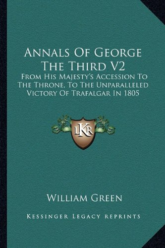 Annals of George the Third V2: From His Majesty's Accession to the Throne, to the Unparalleled Victory of Trafalgar in 1805
