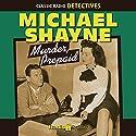 Michael Shayne: Murder, Prepaid Radio/TV Program by Brett Halliday Narrated by Wally Maher, Jeff Chandler, Cathy Lewis, Joe Forte