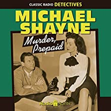 Michael Shayne: Murder, Prepaid  by Brett Halliday Narrated by Wally Maher, Jeff Chandler, Cathy Lewis, Joe Forte