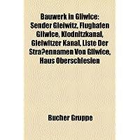 Bauwerk in Gliwice: Sender Gleiwitz, Flughafen Gliwice, Klodnitzkanal, Gleiwitzer Kanal, Liste Der Strassennamen...