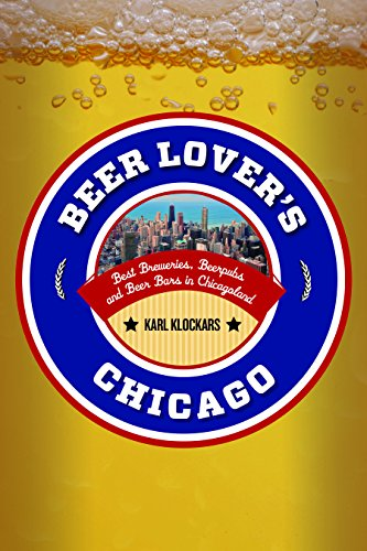 Beer Lover's Chicago (Beer Lovers Series) by Karl Klockars