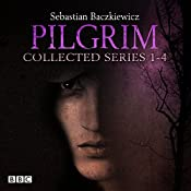 Pilgrim: The Collected Series 1-4: The BBC Radio 4 fantasy drama series | Sebastien Baczkiewicz