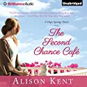The Second Chance Café: A Hope Springs Novel, Book 1 (       UNABRIDGED) by Alison Kent Narrated by Natalie Ross