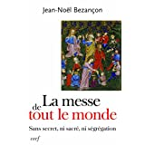 La messe de tout le monde : Sans secret, ni sacr�, ni s�gr�gationpar Jean-No�l Bezan�on