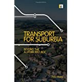 Transport for Suburbia: Beyond the Automobile Age ~ Paul Mees