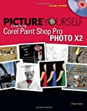 Picture Yourself Learning Corel Paint Shop Pro X2 Diane Koers