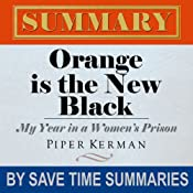 Orange Is the New Black: My Year in a Women's Prison by Piper Kerman -- Summary, Review & Analysis | [Save Time Summaries]