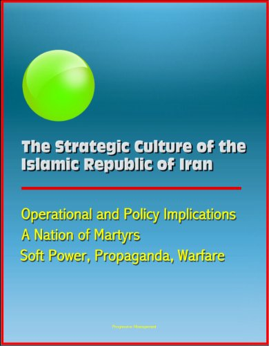 the-strategic-culture-of-the-islamic-republic-of-iran-operational-and-policy-implications-a-nation-o