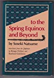 To the Spring Equinox and Beyond (0804814902) by Soseki Natsume