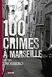 echange, troc Denis Trossero - Cent crimes à Marseille
